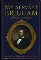 My Servant Brigham: Portrait of a Prophet by…