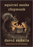 Squirrel Seeks Chipmunk by David Sedaris