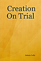 Creation on Trial by Antony Luby