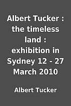 Albert Tucker : the timeless land :…