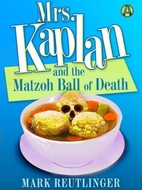 Mrs. Kaplan and the Matzoh Ball of Death: A…