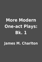 More Modern One-act Plays: Bk. 1 by James M.…