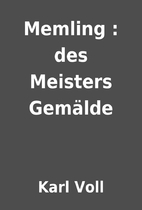Memling : des Meisters Gemälde by Karl Voll