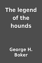 The legend of the hounds by George H. Boker
