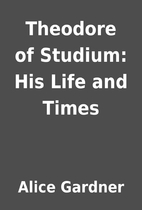 Theodore of Studium: His Life and Times by…