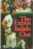 The Expos Inside Out by Dan Turner