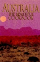 Australia the Beautiful Cookbook by Elise…