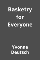 Basketry for Everyone by Yvonne Deutsch
