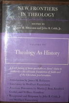 Theology as history by James M. Robinson