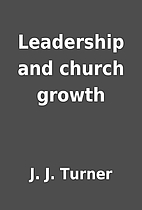 Leadership and church growth by J. J. Turner