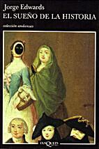 El sueño de la historia by Jorge Edwards
