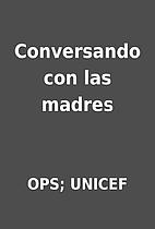 Conversando con las madres by OPS; UNICEF