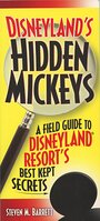 Disneyland's Hidden Mickeys: A Field Guide to Disneyland Resort's Best Kept Secrets - Steven M. Barret