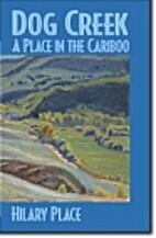 Dog Creek a Place In the Cariboo by Hilary…