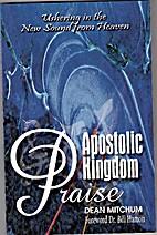 Apostolic Kingdom Praise by Dean Mitchum