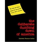 The Deliberate Dumbing Down of America: A…