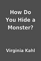 How Do You Hide a Monster? by Virginia Kahl