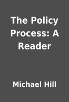 The Policy Process: A Reader by Michael Hill