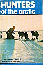 Hunters of the Arctic by Roger Frison-Roche