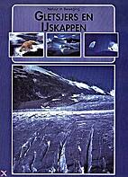 Gletsjers en ijskappen by Jaap J.M. Van der…