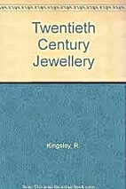 Twentieth Century Jewellery by R. Kingsley