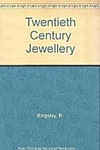 Twentieth Century Jewellery by R. Kingsley