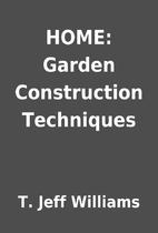 HOME: Garden Construction Techniques by T.…