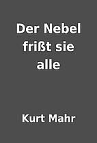 Der Nebel frißt sie alle by Kurt Mahr