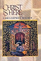Christ is Here by Christopher Walker