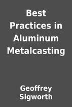 Best Practices in Aluminum Metalcasting by…