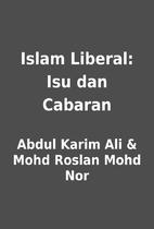 Islam Liberal: Isu dan Cabaran by Abdul…