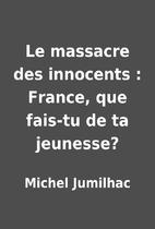 Le massacre des innocents : France, que…