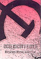 Under Moscow's Hammer by Menahem Akkerman