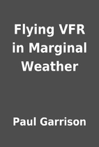 Flying VFR in Marginal Weather by Paul…