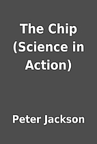 The Chip (Science in Action) by Peter…