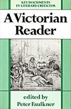 A Victorian Reader by Peter Faulkner