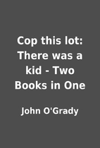 Cop this lot: There was a kid - Two Books in…