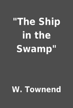 The Ship in the Swamp by W. Townend