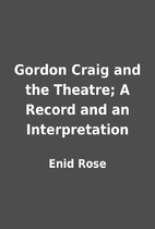 Gordon Craig and the Theatre; A Record and…