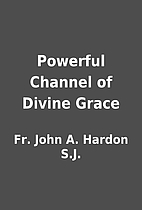 Powerful Channel of Divine Grace by Fr. John…