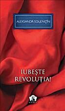 Iubeste revolutia! by Alexandr Soljenitin
