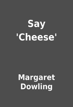 Say 'Cheese' by Margaret Dowling