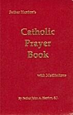 Father Hardon's Catholic Prayer Book: With…