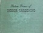 Picture primer of indoor gardening by…