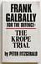 Frank Galbally for the Defence: The Krope…