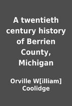 A twentieth century history of Berrien…