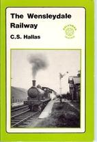The Wensleydale Railway by C.S. Hallas