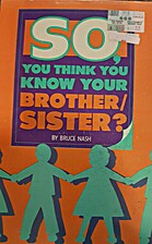 So, You Think You Know Your Brother/Sister?…