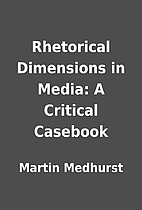 Rhetorical Dimensions in Media: A Critical…