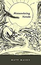 Mistranslating Neruda by Matt Mason